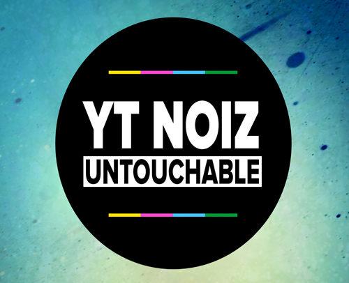 YT NOIZ – Untouchable