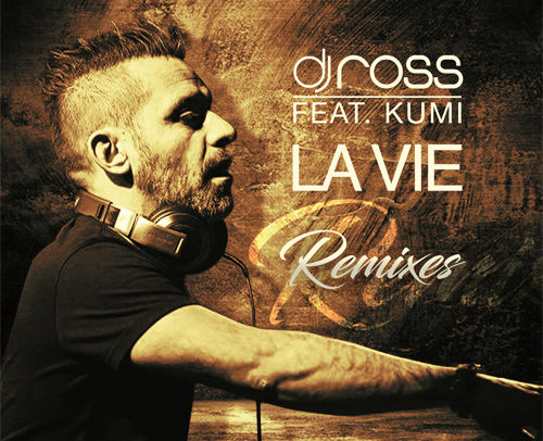 DJ ROSS Feat. KUMI – La Vie (Remixes)