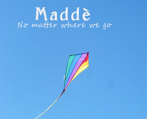 Maddè – No Matter Where We Go