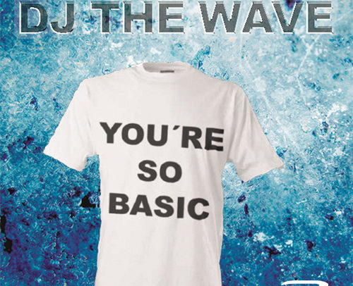 DJ The Wave – You're So Basic
