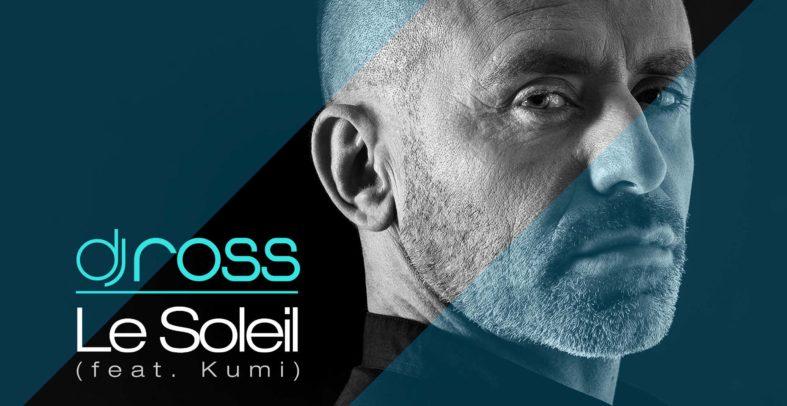 DJ ROSS Feat. KUMI – Le Soleil (Watt & Jack and Cal.Ma Remix)