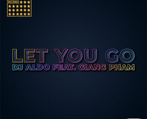 Dj Aldo Feat Giang Pham – Let You Go